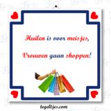 Tegeltje 'Meisjes huilen, vrouwen shoppen'