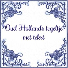 Oud Hollands tegeltje met tekst (nr. 23)