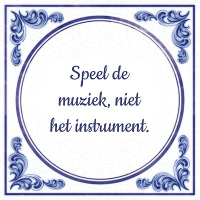 Speel de muziek, niet het instrument.
