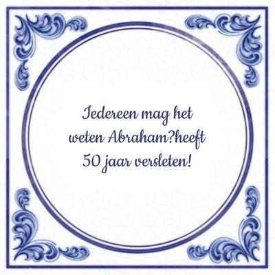 Iedereen mag het weten Abrahamheeft 50 jaar versleten!