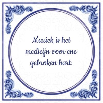 Muziek is het medicijn voor ene gebroken hart.