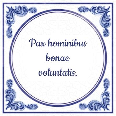 Pax hominibus bonae voluntatis.