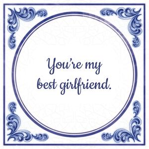 You're my best girlfriend.
