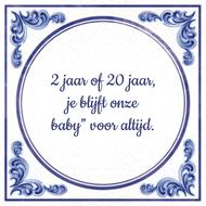 """2 jaar of 20 jaar, je blijft onze baby"""" voor altijd."""